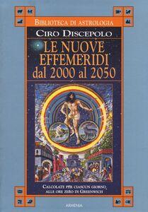 Foto Cover di Le nuove effemeridi dal 2000 al 2050, Libro di Ciro Discepolo, edito da Armenia