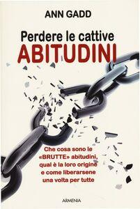 Foto Cover di Perdere le cattive abitudini, Libro di Ann Gadd, edito da Armenia