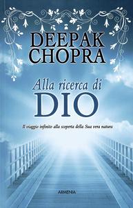 Libro Alla ricerca di Dio. Il viaggio infinito alla scoperta della Sua vera natura Deepak Chopra