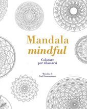 Mandala mindful. Colorare per rilassarsi