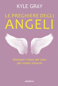 Libro Le preghiere degli angeli Kyle Gray