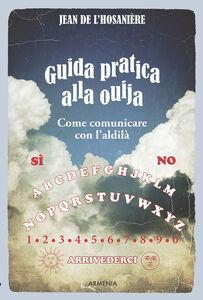 Foto Cover di Guida pratica alla ouija. Come comunicare con l'aldilà, Libro di Jean De L'Hosaniére, edito da Armenia
