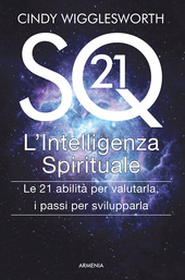 SQ21. L'intelligenza spirituale. Le 21 abilità per valutarla, i passi per svilupparla