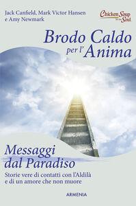 Libro Brodo caldo per l'anima. Messaggi dal paradiso Jack Canfield , Mark Victor Hansen , Amy Newmark