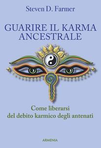 Guarire il karma ancestrale. Come liberarsi del debito karmico degli antenati - Steven D. Farmer - copertina