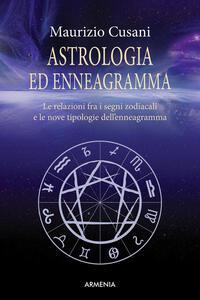 Astrologia ed enneagramma. Le relazioni tra i segni zodiacali e le nove tipologie dell'enneagramma