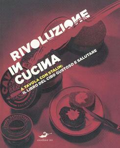 Rivoluzione in cucina. A tavola con Stalin: il libro del cibo gustoso e salutare