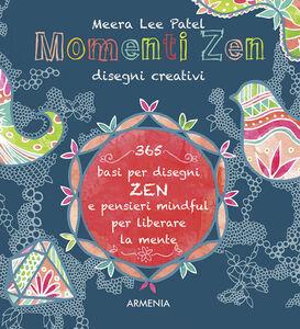 Libro Momenti zen. Disegni creativi. Libera la mente con il tangling e con tanti pensieri mindful Meera L. Patel