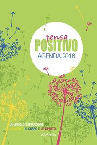 Foto Cover di Pensa positivo. Agenda 2016, Libro di Dani DiPirro, edito da Armenia