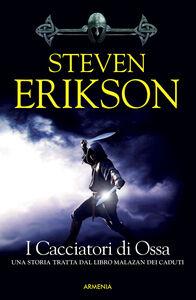 Libro I cacciatori di ossa. La caduta di Malazan. Vol. 6 Steven Erikson