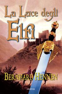 Foto Cover di La luce degli elfi, Libro di Bernhard Hennen, edito da Armenia