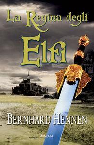 Foto Cover di La regina degli elfi, Libro di Bernhard Hennen, edito da Armenia