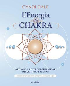 Foto Cover di L' energia dei chakra. Attivare il potere di guarigione dei centri energetici, Libro di Cyndi Dale, edito da Armenia