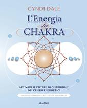 L' energia dei chakra. Attivare il potere di guarigione dei centri energetici