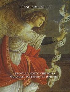 Libro Angeli. Trova l'angelo che possa guidarti, sostenerti e ispirarti Francis Melville