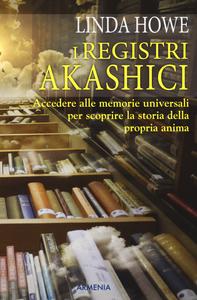 Libro I registri akashici. Accedere alle memorie universali per scoprire la storia della propria anima Linda Howe