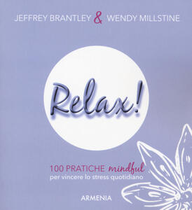 Libro Relax! 100 pratiche mindful per vincere lo stress quotidiano Jeffrey Brantley Wendy Millstine