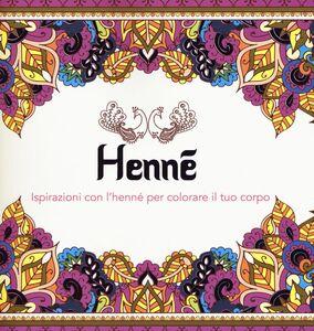 Foto Cover di Henné. Ispirazioni con l'henné per colorare il tuo corpo, Libro di  edito da Armenia