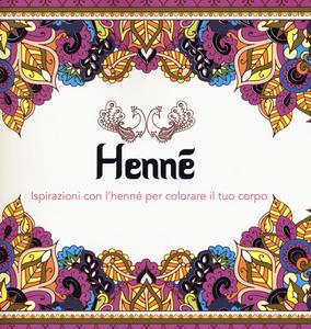 Libro Henné. Ispirazioni con l'henné per colorare il tuo corpo