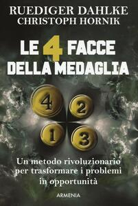 Le 4 facce della medaglia. Un metodo rivoluzionario per trasformare i problemi in opportunità - Rüdiger Dahlke,Christoph Hornik - copertina
