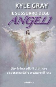 Foto Cover di Il sussurro degli angeli, Libro di Kyle Gray, edito da Armenia