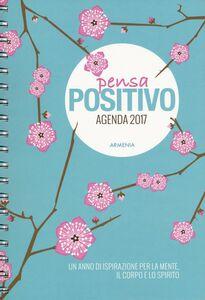 Libro Pensa positivo. Agenda 2017. Un anno di ispirazione per la mente, il corpo e lo spirito Dani DiPirro