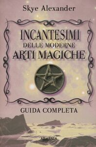 Libro Incantesimi delle moderne arti magiche Alexander Skye