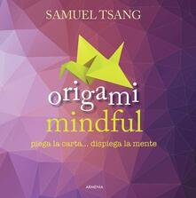 Origami mindful. Piega la carta... dispiega la mente