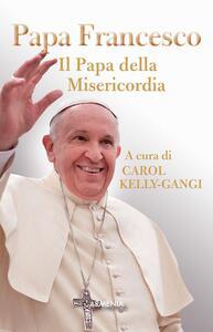 Papa Francesco. Il papa della misericordia