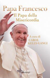 Libro Papa Francesco. Il papa della misericordia