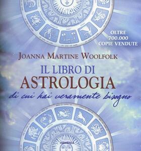 Il libro di astrologia di cui hai veramente bisogno - Joanna Martine Woolfolk - copertina