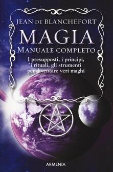 Magia. Manuale completo. I presupposti, i principi, i rituali, gli strumenti per diventare veri maghi.pdf