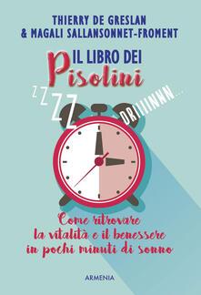 Il libro dei pisolini. Come ritrovare la vitalità e il benessere in pochi minuti di sonno.pdf