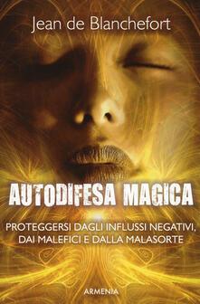 Autodifesa magica. Come difendersi e proteggersi dagli influssi negativi, dalle forze del male e dalla cattiva sorte.pdf