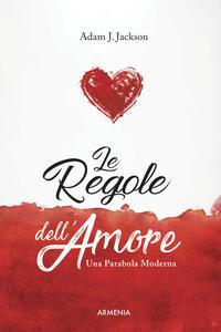 Le regole dell'amore. Una parabola moderna - Adam J. Jackson - copertina