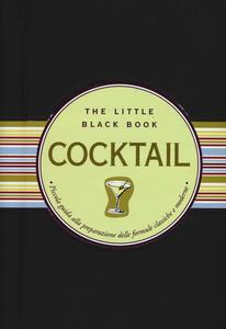 Cocktail. Piccola guida alla preparazione delle formule classiche e moderne. The little black book. Ediz. a spirale