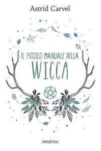 Il piccolo manuale della Wicca - Astrid Carvel - copertina