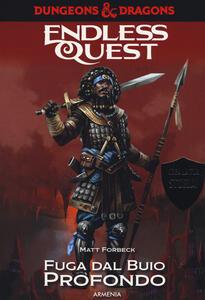Fuga dal buio profondo. Dungeons & Dragons. Endless quest - Matt Forbeck - copertina