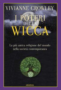 I poteri della Wicca. La più antica religione del mondo nella società contemporanea - Vivianne Crowley - copertina