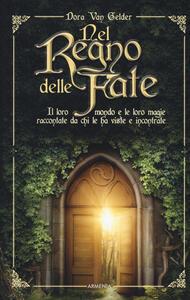 Nel regno delle fate. Il loro mondo e le loro magie raccontate da chi le ha viste e incontrate - Dora Van Gelder - copertina