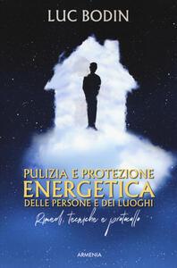 Pulizia e protezione energetica delle persone e dei luoghi. Rimedi, tecniche e protocollo - Luc Bodin - copertina