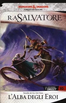 Osteriacasadimare.it L' alba degli eroi. La leggenda di Drizzt. Forgotten realms. Vol. 10 Image