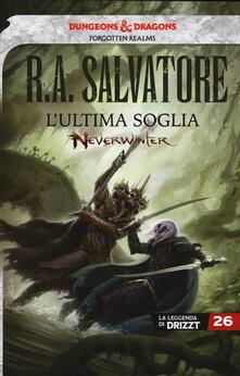 L' ultima soglia. Neverwinter. La leggenda di Drizzt. Vol. 26 - R. A. Salvatore - copertina