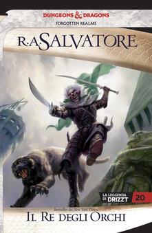 Equilibrifestival.it Il re degli orchi. La leggenda di Drizzt. Forgotten Realms. Vol. 22 Image