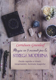 Equilibrifestival.it Magia in 5 minuti per la strega moderna. Guida rapida a rituali, incantesimi, formule magiche Image