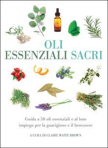 Grandtoureventi.it Oli essenziali sacri. Guida a 50 oli essenziali e al loro impiego per la guarigione e il benessere Image