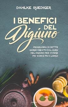 I benefici del digiuno. Programma di sette giorni creato dal guru del digiuno per vivere più sani e più a lungo - Rüdiger Dahlke - copertina