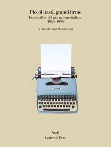 Milanospringparade.it Piccoli tasti, grandi firme. L'epoca d'oro del giornalismo italiano (1950-1990). Catalogo della mostra (Ivrea, 31 maggio-31 dicembre 2019). Ediz. illustrata Image
