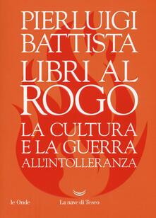 Libri al rogo. La cultura e la guerra allintolleranza.pdf