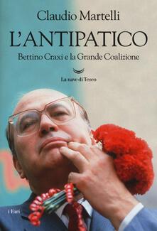 L' antipatico. Bettino Craxi e la grande coalizione - Claudio Martelli - copertina